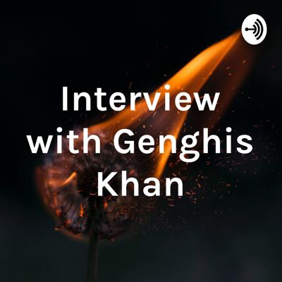 Interview with Genghis Khan