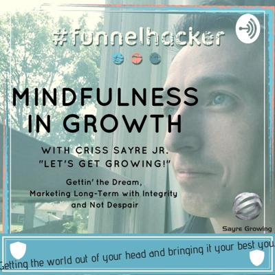 Mindfulness in Growth - Gettin the Dream, Marketing Long-Term with Integrity and Fulfillment