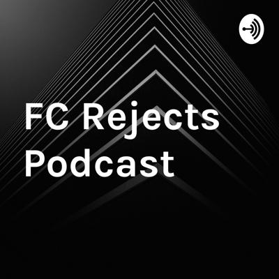 FC Rejects Podcast