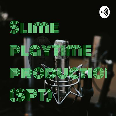 Slime playtime productions (SPT)