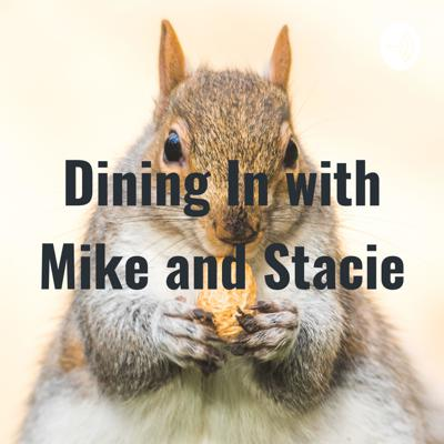 Dining In with Mike and Stacie