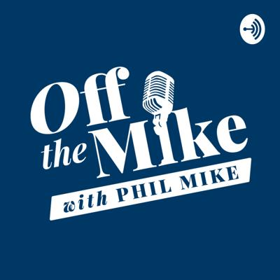 Off the Mike with Phil Mike