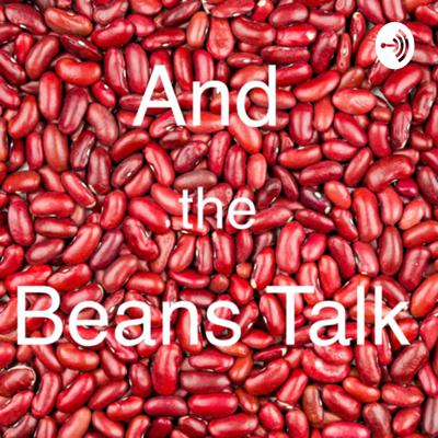 And the Beans Talk