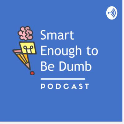 Smart Enough to Be Dumb