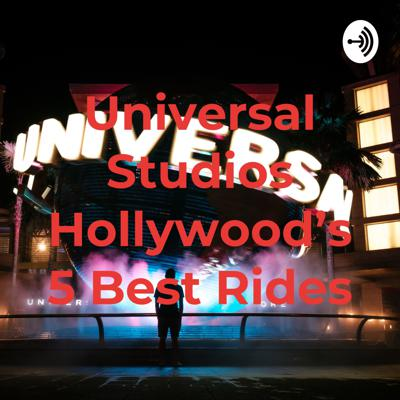 Universal Studios Hollywood's 5 Best Rides