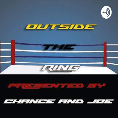 Outside The Ring With Chance & Joe