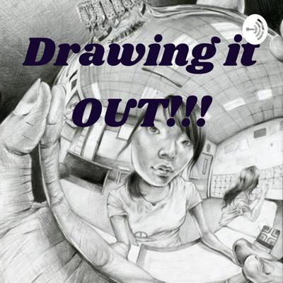 Drawing it OUT!!!