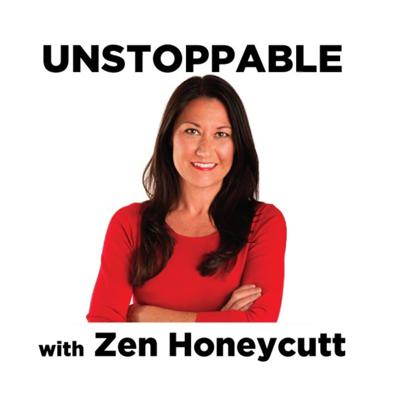 UNSTOPPABLE with Zen Honeycutt