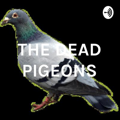 THE DEAD PIGEONS