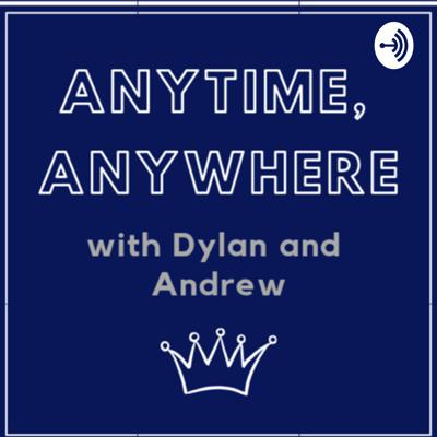 Anytime, Anywhere with Dylan and Andrew