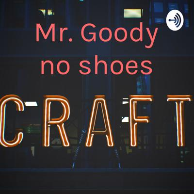 Mr. Goody no shoes