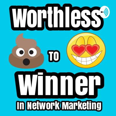 Go From Worthless To Winner In Network Marketing!