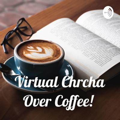 Virtual Chrcha Over Coffee!