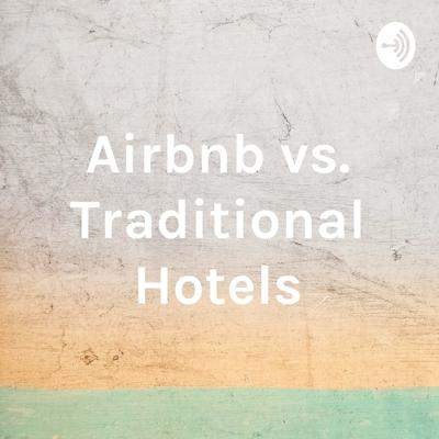 Airbnb vs. Traditional Hotels