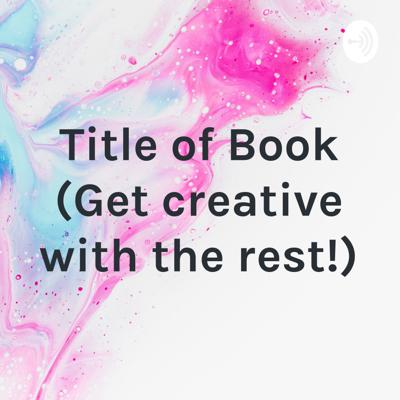 Title of Book (Get creative with the rest!)