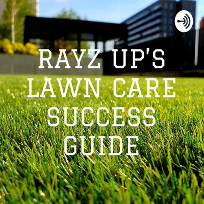 RAYZ UP'S LAWN CARE SUCCESS GUIDE