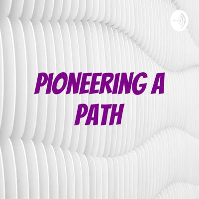 Pioneering A Path