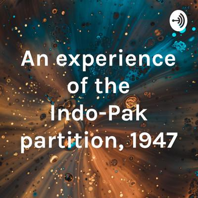 An experience of the Indo-Pak partition, 1947