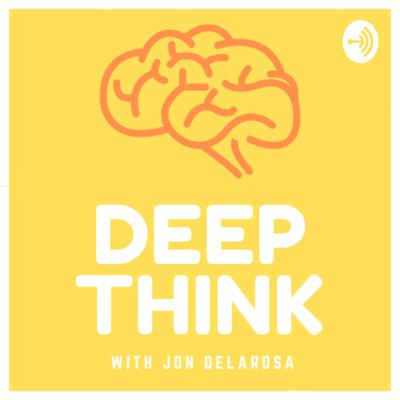 DEEP THINK with Jon Delarosa