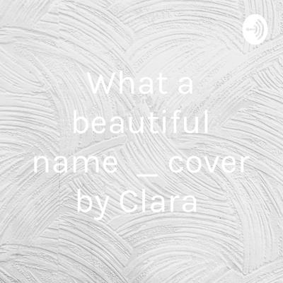 What a beautiful name ✝️ _ cover by Clara