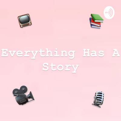 Everything Has A Story