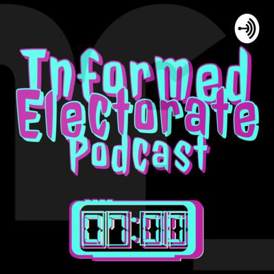 Informed Electorate Podcast