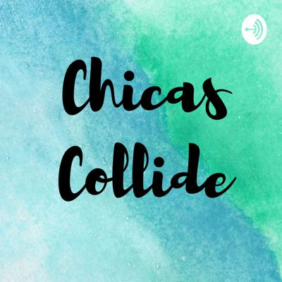 Chicas Collide