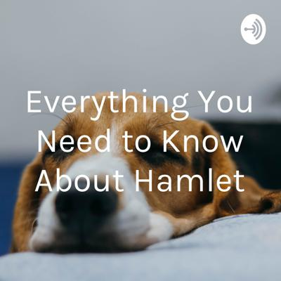 Everything You Need to Know About Hamlet