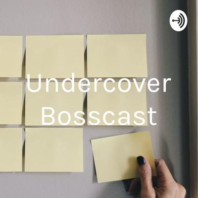 Undercover Bosscast