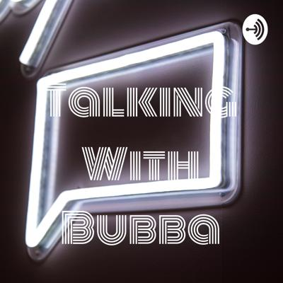 Talking With Bubba