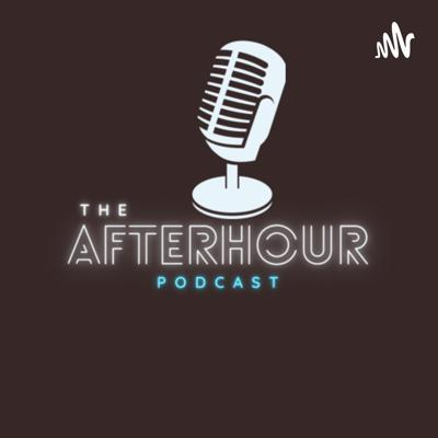 The Afterhour Podcast