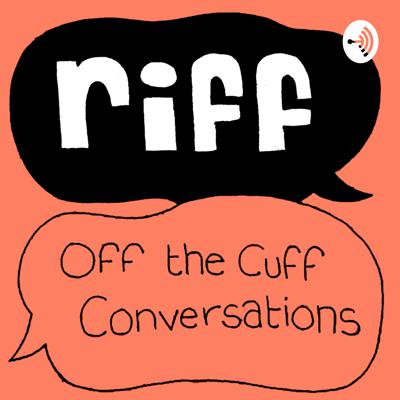 Riff: Off the Cuff Conversations