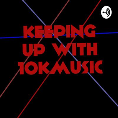 Keeping Up With 10kmusic