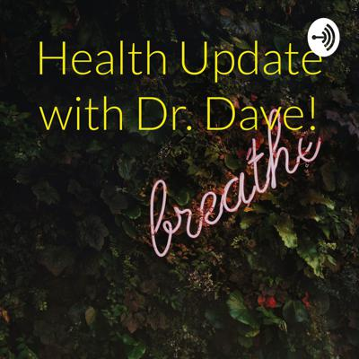 Health Update with Dr. Dave!