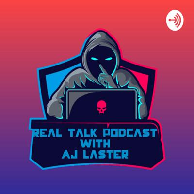 Real Talk Podcast with AJ Laster