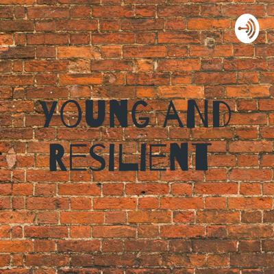 Young aNd Resilient