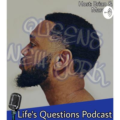 Life's Questions Podcast w/ Brian & Marquis