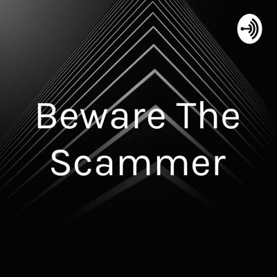 Beware The Scammer