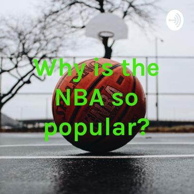 Why is the NBA so popular?