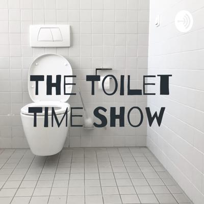 The Toilet Time Show