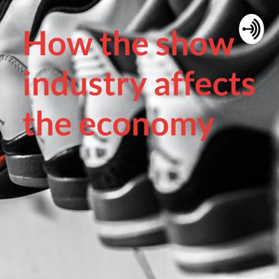 How the show industry affects the economy