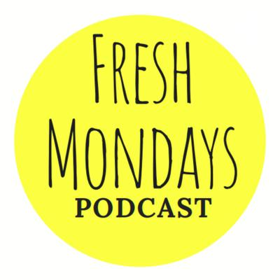 Fresh Mondays Podcast