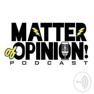 Welcome to Matter Of Opinion Podcast, where amazing things happen.