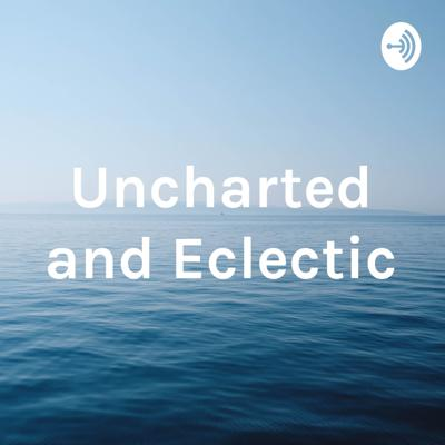 Uncharted and Eclectic