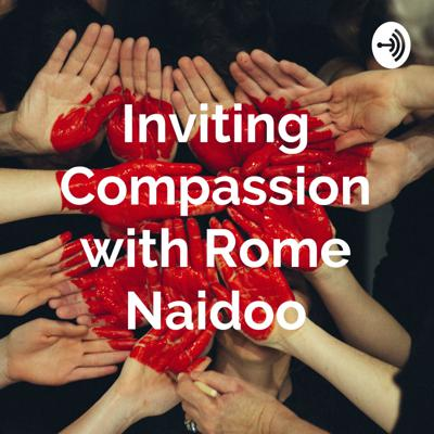 Inviting Compassion with Rome Naidoo