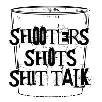 Shooters Shots And ShitTalk Podcast