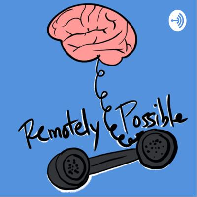 Remotely Possible: A show about uncertainty, anxiety, and existential despair. Put together by Owen Muir, M.D. We take a mental health lens to look at some of the more frustrating uncertainties of the day. And we start with the big one, COVID19.