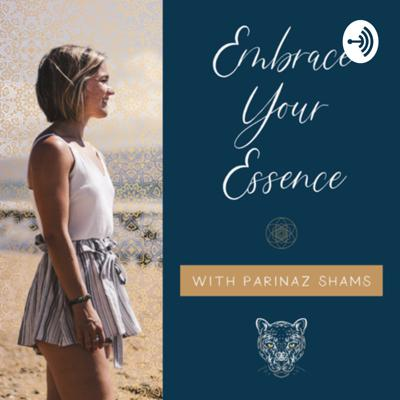 Embrace Your Essence podcast is a platform to discuss self-healing, authentic living, and love through the lens of Persian and Tantra spirituality. Send questions & topic ideas as well as inquires about personal work you can do with Parinaz to: shamsguidance@gmail.com. Follow me @_parinazshams_ on instagram and find me, Parinaz Shams, on Facebook.