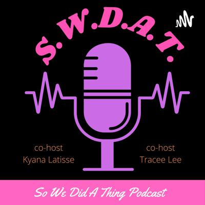So We Did a Thing Podcast SWDAT