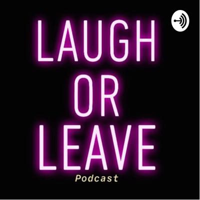 Laugh or Leave Podcast